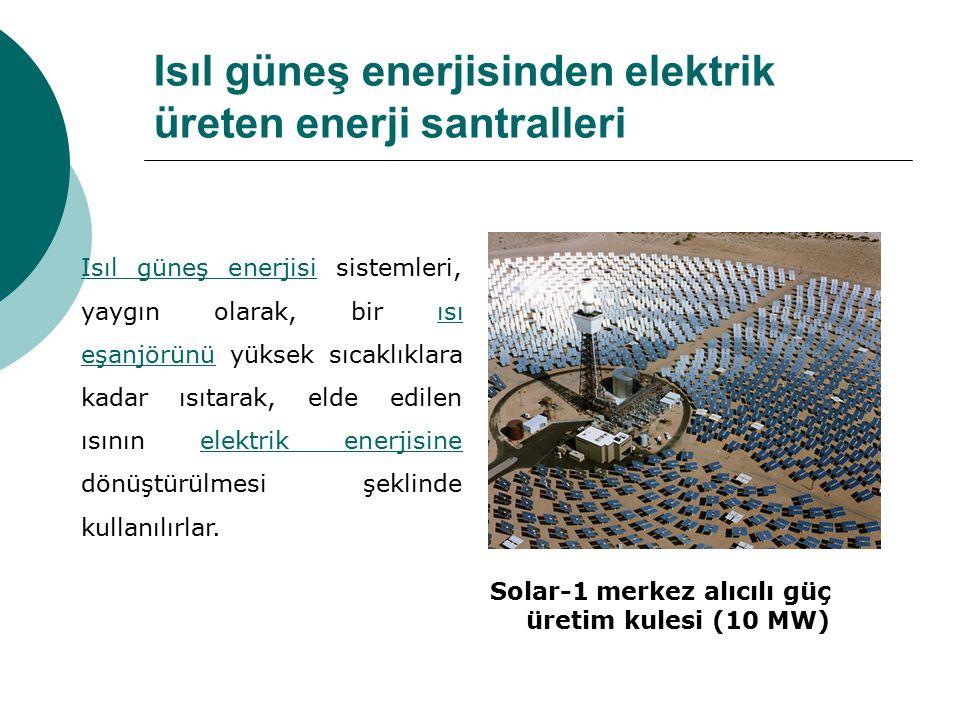 Isıl güneş enerjisinden elektrik üreten enerji santralleri Isıl güneş enerjisiIsıl güneş enerjisi sistemleri, yaygın olarak, bir ısı eşanjörünü yüksek