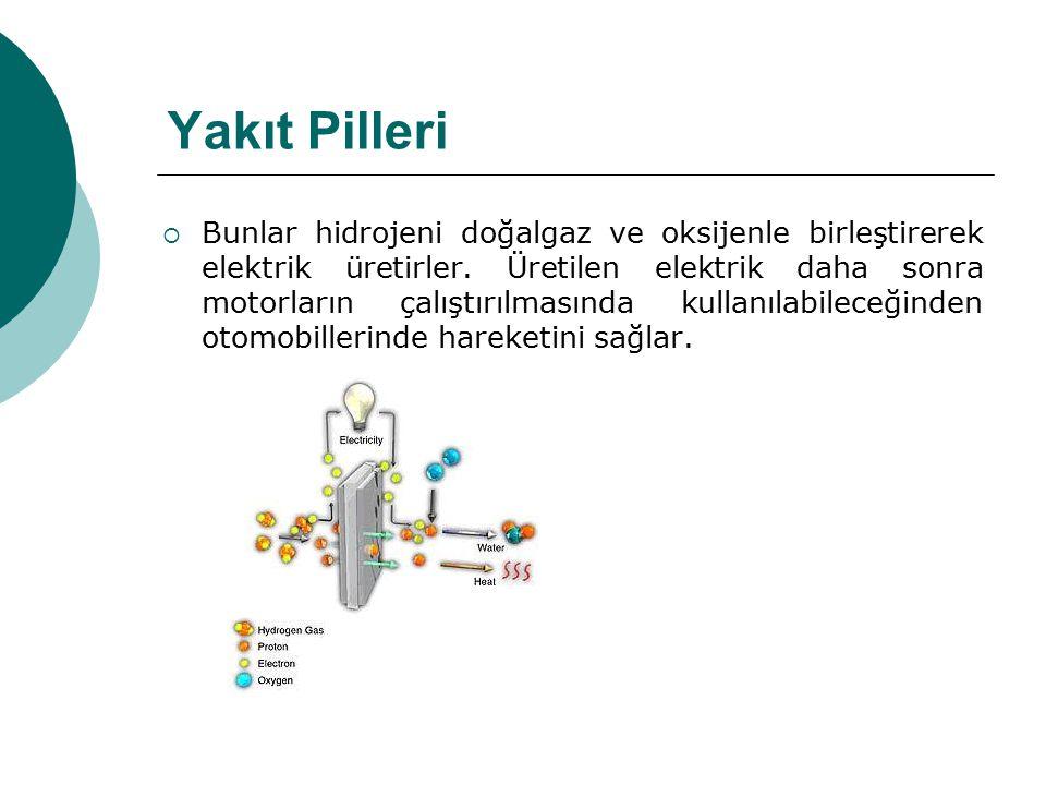 Yakıt Pilleri  Bunlar hidrojeni doğalgaz ve oksijenle birleştirerek elektrik üretirler. Üretilen elektrik daha sonra motorların çalıştırılmasında kul