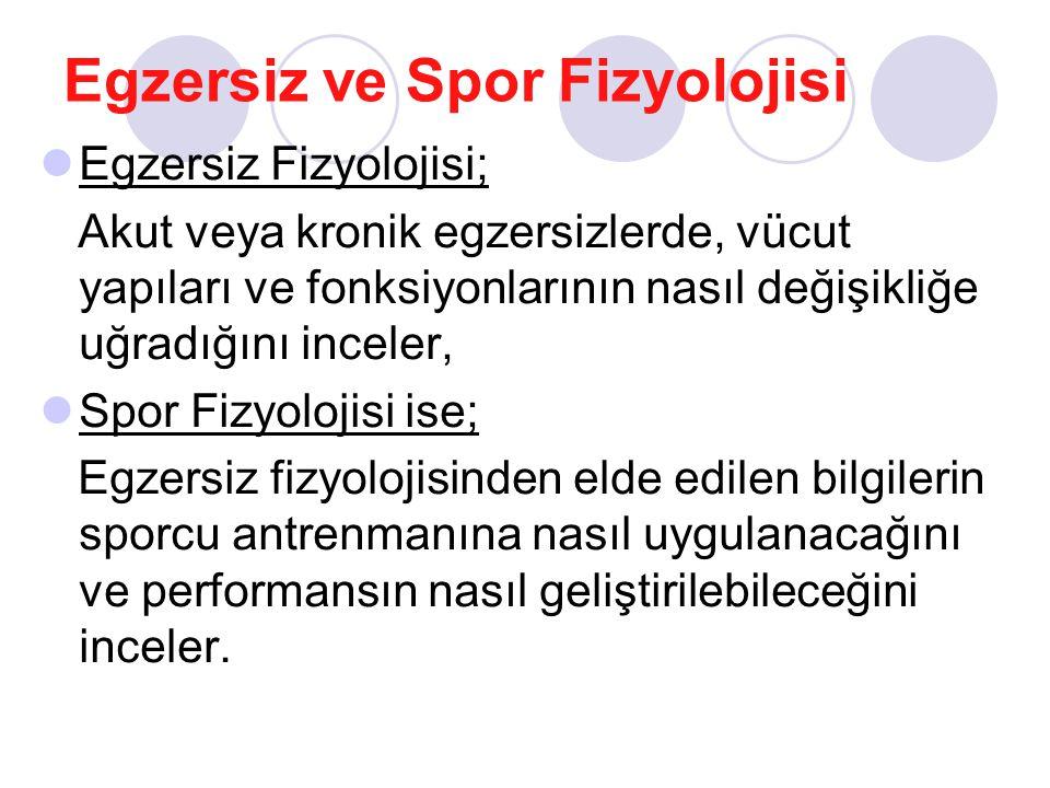 Egzersiz ve Spor Fizyolojisi Egzersiz Fizyolojisi; Akut veya kronik egzersizlerde, vücut yapıları ve fonksiyonlarının nasıl değişikliğe uğradığını inc