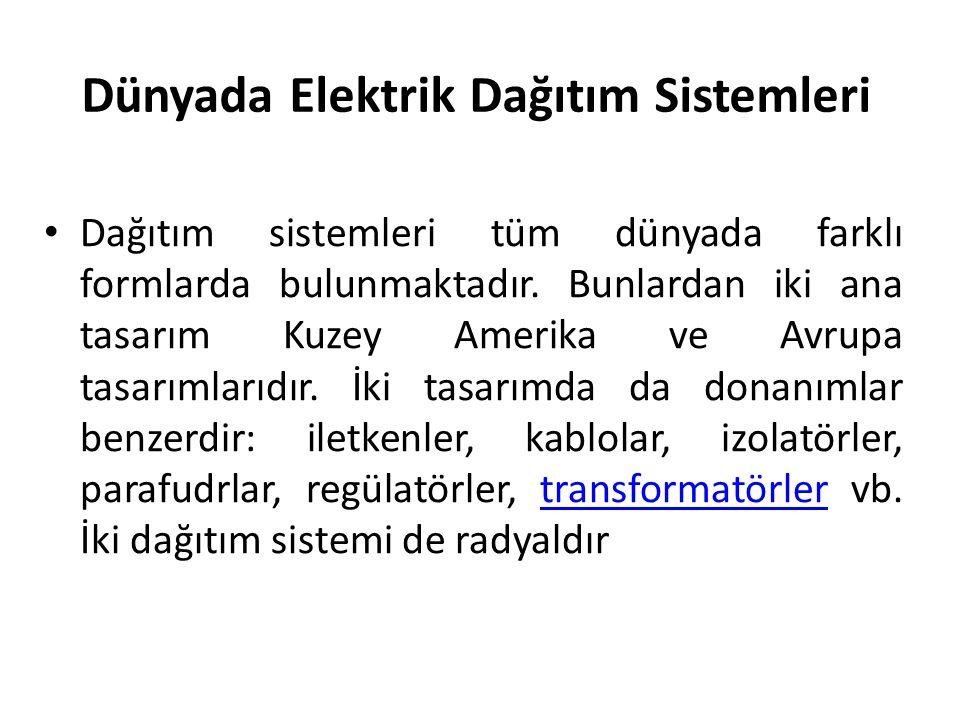 Dünyada Elektrik Dağıtım Sistemleri Dağıtım sistemleri tüm dünyada farklı formlarda bulunmaktadır. Bunlardan iki ana tasarım Kuzey Amerika ve Avrupa t