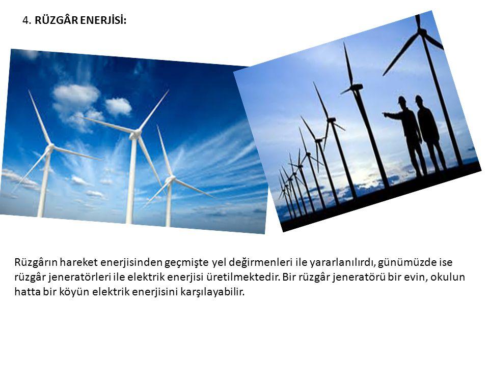 4. RÜZGÂR ENERJİSİ: Rüzgârın hareket enerjisinden geçmişte yel değirmenleri ile yararlanılırdı, günümüzde ise rüzgâr jeneratörleri ile elektrik enerji