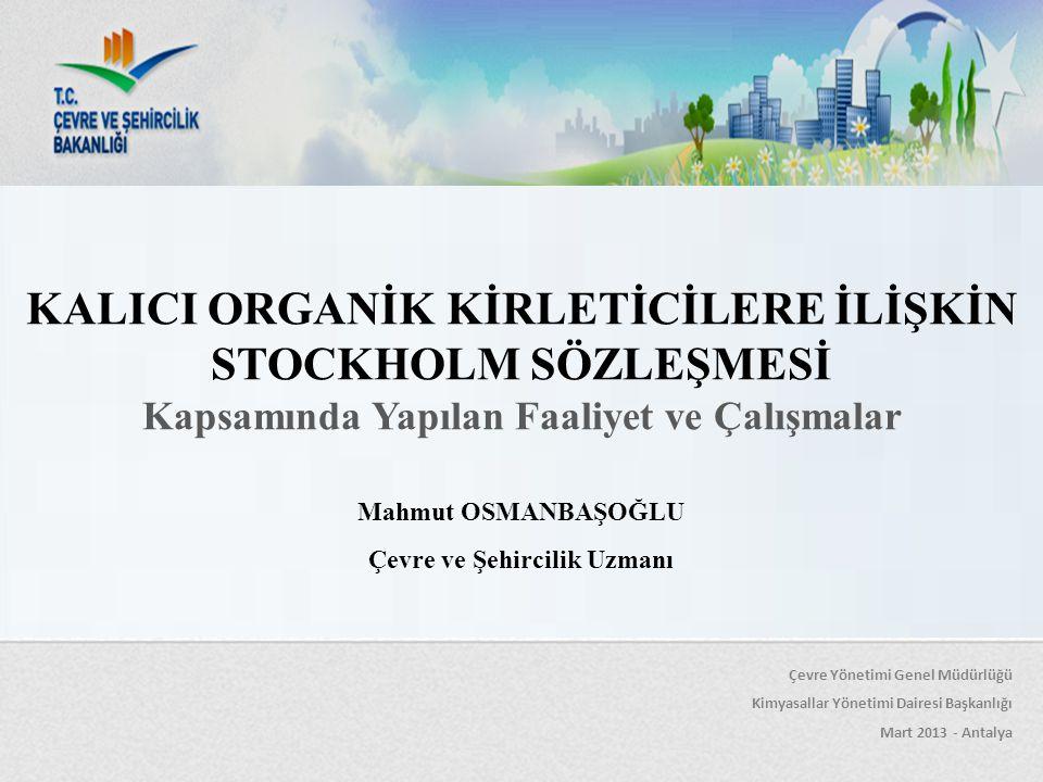 KALICI ORGANİK KİRLETİCİLERE İLİŞKİN STOCKHOLM SÖZLEŞMESİ Kapsamında Yapılan Faaliyet ve Çalışmalar Çevre Yönetimi Genel Müdürlüğü Kimyasallar Yönetim