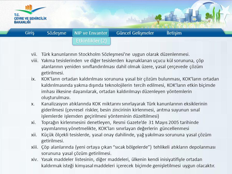 Giriş SözleşmeNIP ve EnvanterGüncel Gelişmelerİletişim Etkinlikler (2) vii.Türk kanunlarının Stockholm Sözleşmesi'ne uygun olarak düzenlenmesi. viii.Y