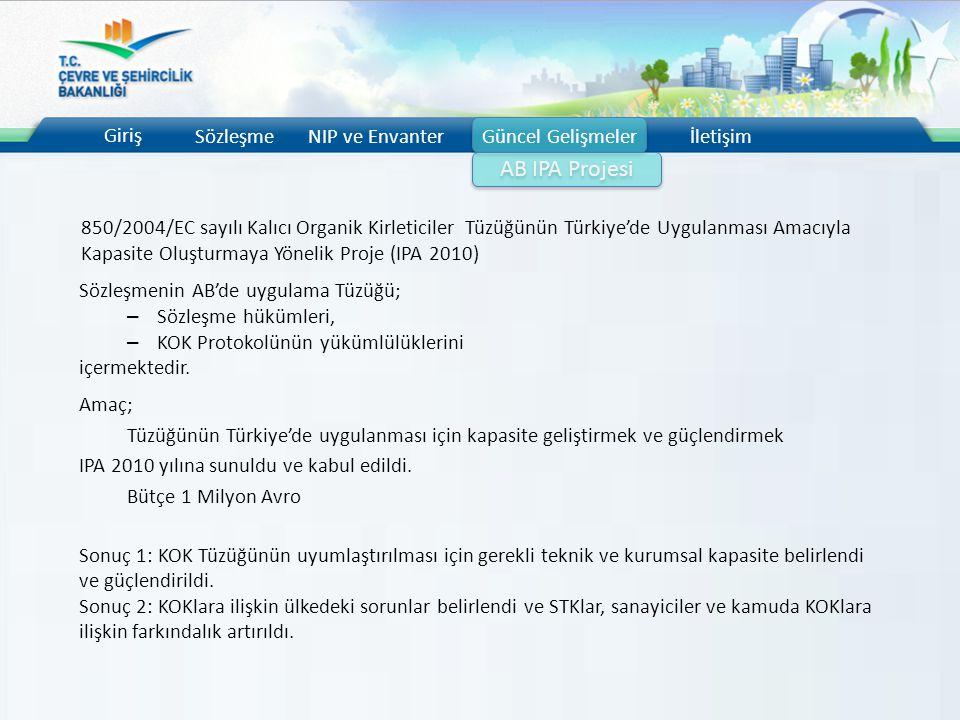 Giriş SözleşmeNIP ve EnvanterGüncel Gelişmelerİletişim AB IPA Projesi 850/2004/EC sayılı Kalıcı Organik Kirleticiler Tüzüğünün Türkiye'de Uygulanması