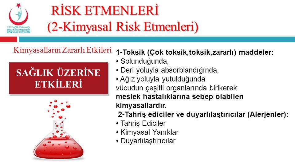 RİSK ETMENLERİ (2-Kimyasal Risk Etmenleri) RİSK ETMENLERİ (2-Kimyasal Risk Etmenleri) Kimyasalların Zararlı Etkileri SAĞLIK ÜZERİNE ETKİLERİ SAĞLIK ÜZ