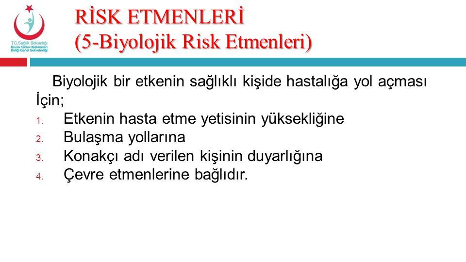 RİSK ETMENLERİ (5-Biyolojik Risk Etmenleri) Biyolojik bir etkenin sağlıklı kişide hastalığa yol açması İçin; 1. Etkenin hasta etme yetisinin yüksekliğ