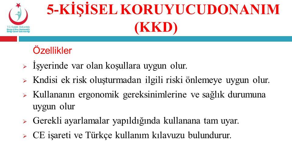 5-KİŞİSEL KORUYUCUDONANIM (KKD) Özellikler  İşyerinde var olan koşullara uygun olur.  Kndisi ek risk oluşturmadan ilgili riski önlemeye uygun olur.