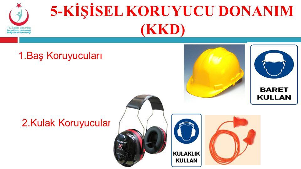 5-KİŞİSEL KORUYUCU DONANIM (KKD) 1.Baş Koruyucuları 2.Kulak Koruyucuları