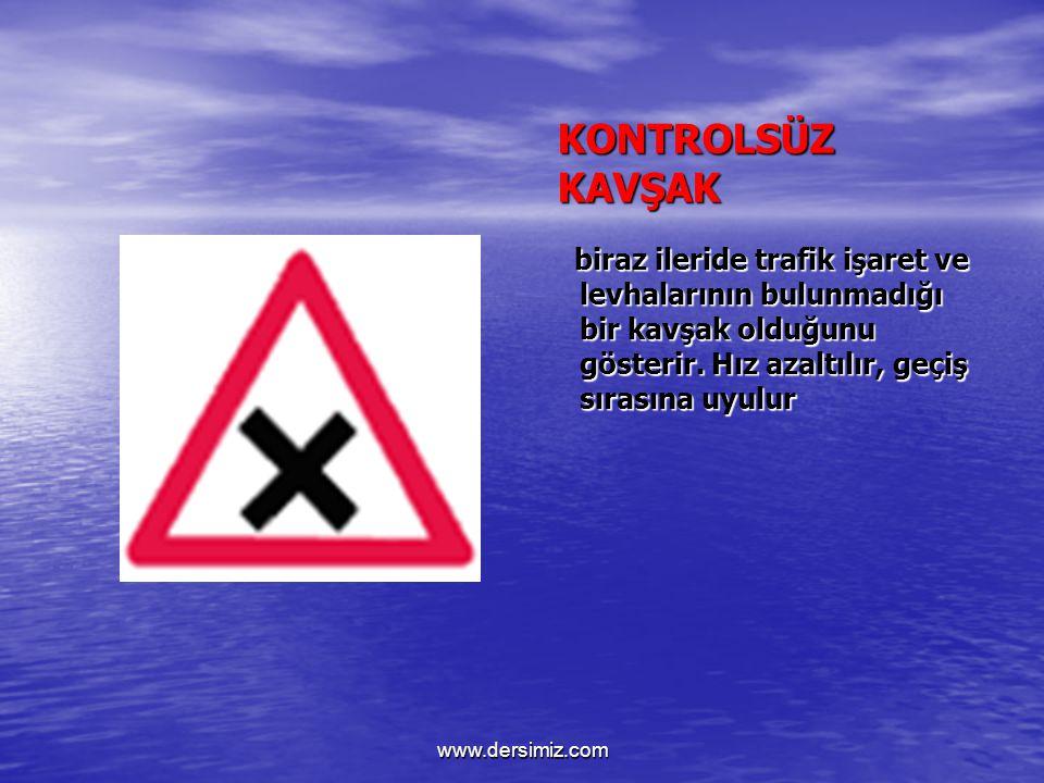 DUR kavşağa girmezden önce durulması gerektiğini bildiren işarettir. www.dersimiz.com