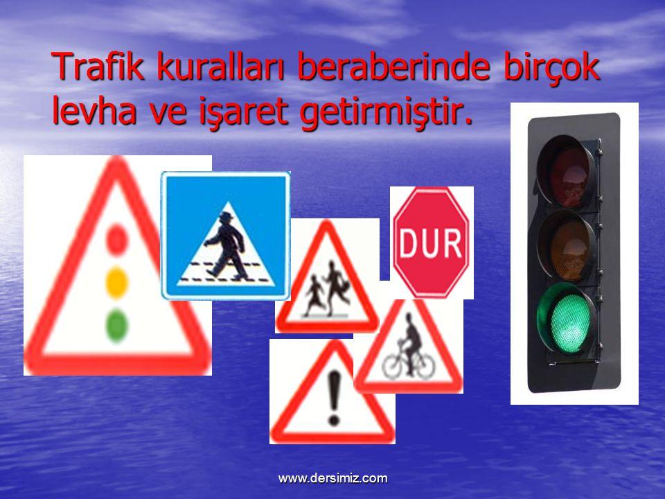 Trafik kuralları beraberinde birçok levha ve işaret getirmiştir. www.dersimiz.com