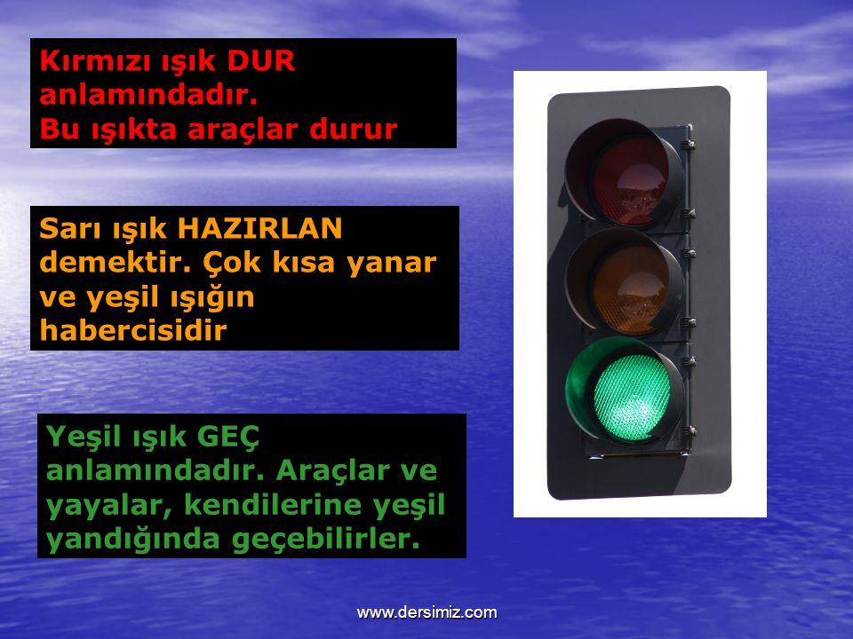 Kırmızı ışık DUR anlamındadır.Bu ışıkta araçlar durur Sarı ışık HAZIRLAN demektir.
