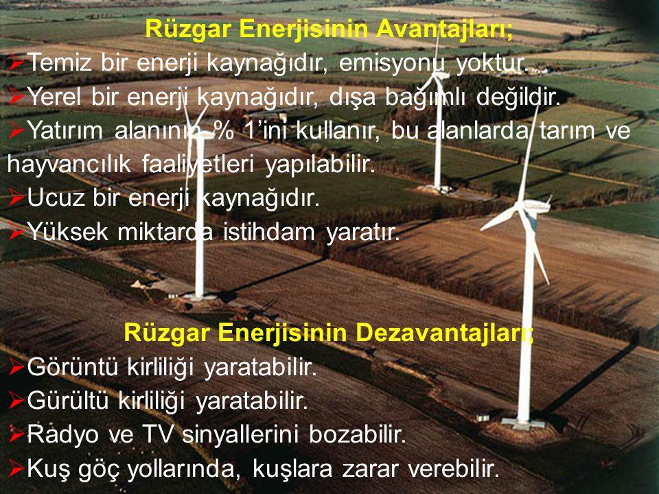 Rüzgar Enerjisinin Avantajları;  Temiz bir enerji kaynağıdır, emisyonu yoktur.  Yerel bir enerji kaynağıdır, dışa bağımlı değildir.  Yatırım alanın