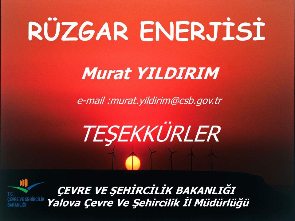 RÜZGAR ENERJİSİ Murat YILDIRIM e-mail :murat.yildirim@csb.gov.tr TEŞEKKÜRLER ÇEVRE VE ŞEHİRCİLİK BAKANLIĞI Yalova Çevre Ve Şehircilik İl Müdürlüğü