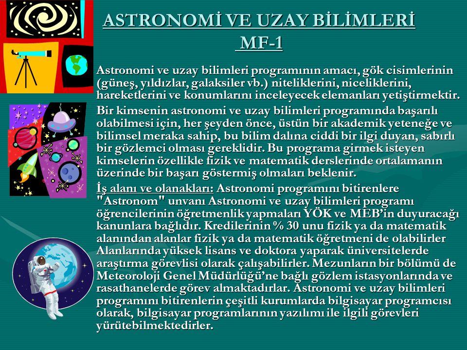 ASTRONOMİ VE UZAY BİLİMLERİ MF-1 Astronomi ve uzay bilimleri programının amacı, gök cisimlerinin (güneş, yıldızlar, galaksiler vb.) niteliklerini, nic