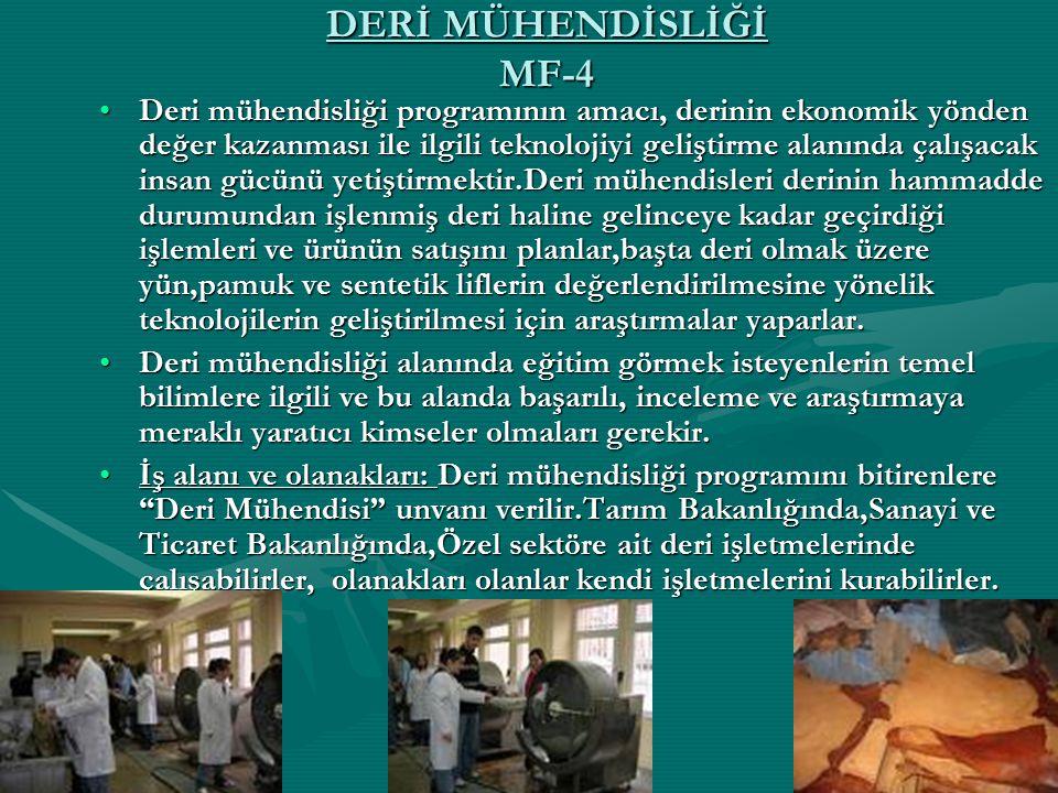 DERİ MÜHENDİSLİĞİ MF-4 Deri mühendisliği programının amacı, derinin ekonomik yönden değer kazanması ile ilgili teknolojiyi geliştirme alanında çalışac
