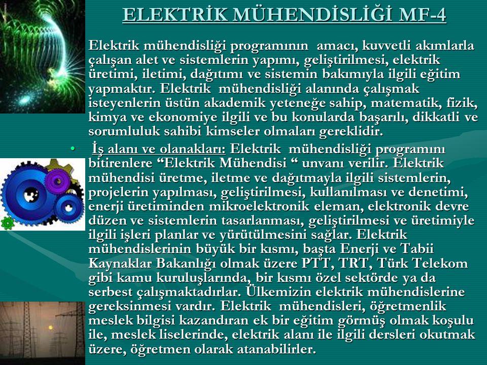 ELEKTRİK MÜHENDİSLİĞİ MF-4 Elektrik mühendisliği programının amacı, kuvvetli akımlarla çalışan alet ve sistemlerin yapımı, geliştirilmesi, elektrik ür