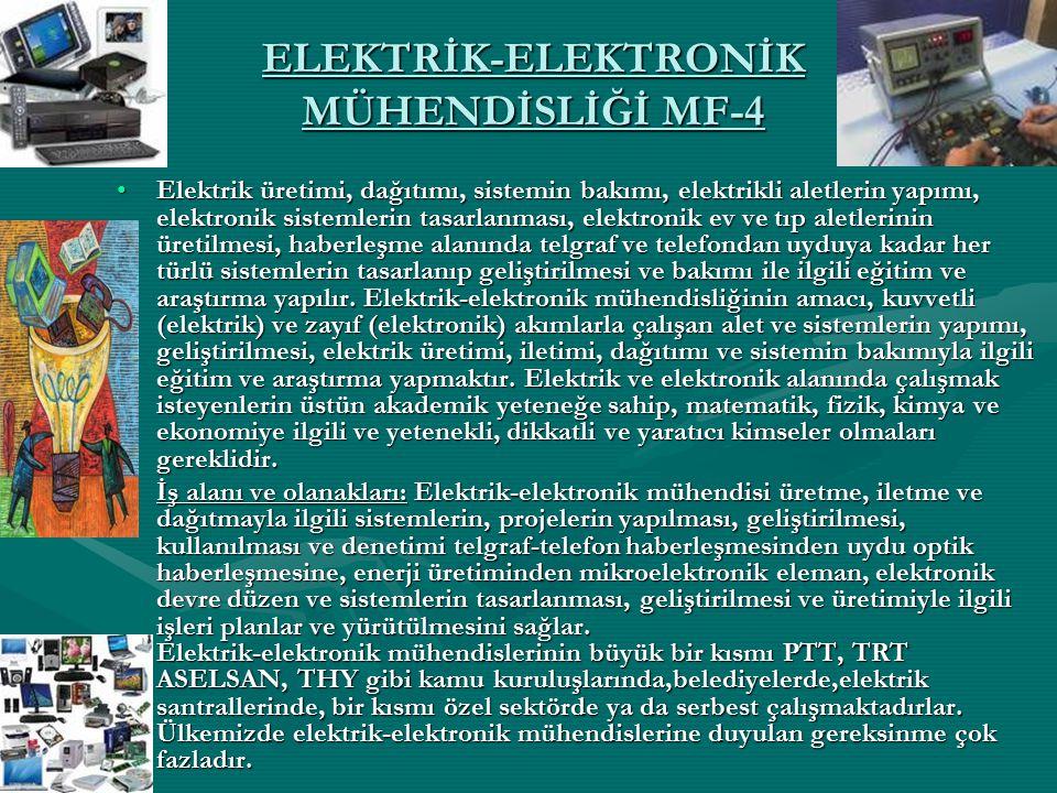 ELEKTRİK-ELEKTRONİK MÜHENDİSLİĞİ MF-4 Elektrik üretimi, dağıtımı, sistemin bakımı, elektrikli aletlerin yapımı, elektronik sistemlerin tasarlanması, e