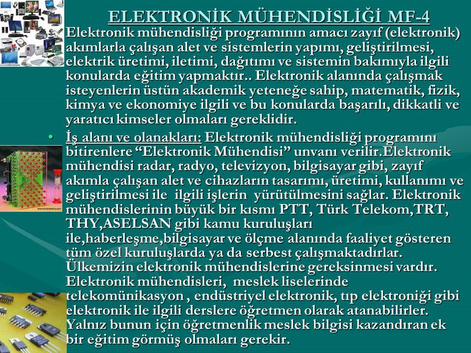 ELEKTRONİK MÜHENDİSLİĞİ MF-4 Elektronik mühendisliği programının amacı zayıf (elektronik) akımlarla çalışan alet ve sistemlerin yapımı, geliştirilmesi