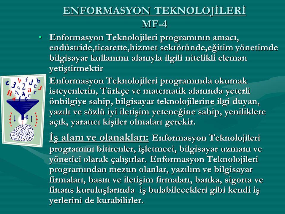ENFORMASYON TEKNOLOJİLERİ MF-4 Enformasyon Teknolojileri programının amacı, endüstride,ticarette,hizmet sektöründe,eğitim yönetimde bilgisayar kullanı