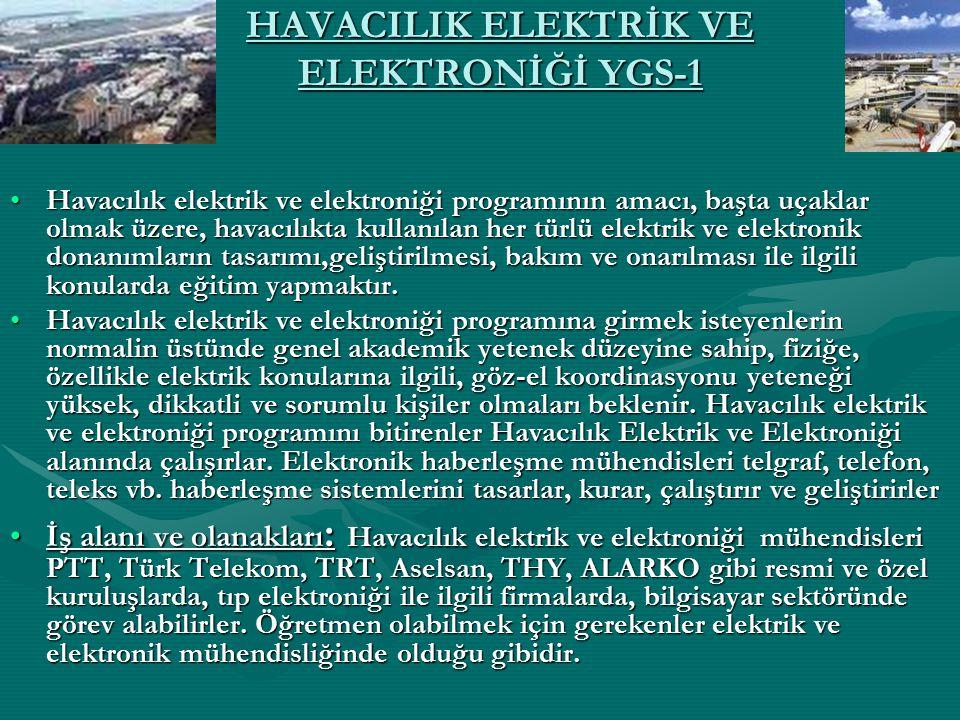 HAVACILIK ELEKTRİK VE ELEKTRONİĞİ YGS-1 Havacılık elektrik ve elektroniği programının amacı, başta uçaklar olmak üzere, havacılıkta kullanılan her tür