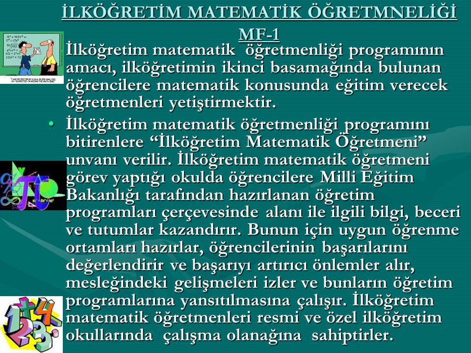 İLKÖĞRETİM MATEMATİK ÖĞRETMNELİĞİ MF-1 İlköğretim matematik öğretmenliği programının amacı, ilköğretimin ikinci basamağında bulunan öğrencilere matema