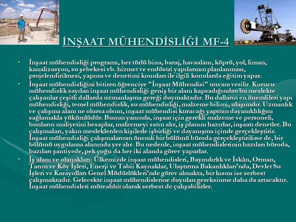İNŞAAT MÜHENDİSLİĞİ MF-4 İnşaat mühendisliği programı, her türlü bina, baraj, havaalanı, köprü, yol, liman, kanalizasyon, su şebekesi vb. hizmet ve en