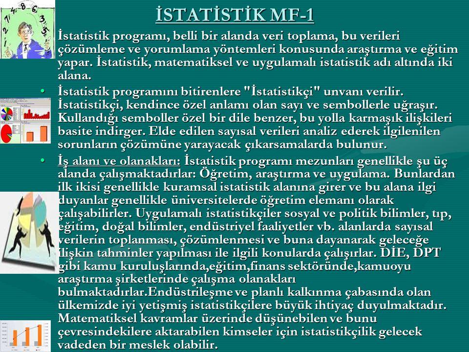 İSTATİSTİK MF-1 İstatistik programı, belli bir alanda veri toplama, bu verileri çözümleme ve yorumlama yöntemleri konusunda araştırma ve eğitim yapar.