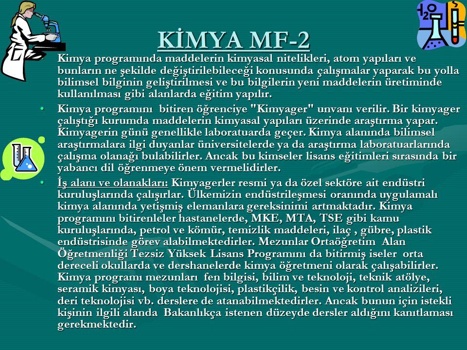 KİMYA MF-2 Kimya programında maddelerin kimyasal nitelikleri, atom yapıları ve bunların ne şekilde değiştirilebileceği konusunda çalışmalar yaparak bu
