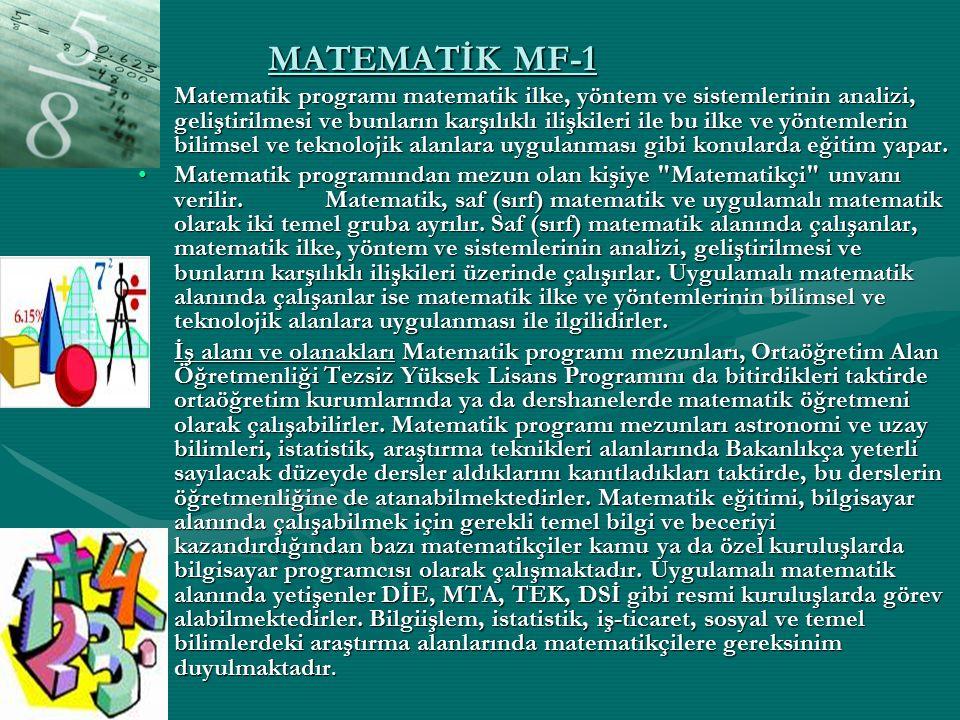 MATEMATİK MF-1 Matematik programı matematik ilke, yöntem ve sistemlerinin analizi, geliştirilmesi ve bunların karşılıklı ilişkileri ile bu ilke ve yön