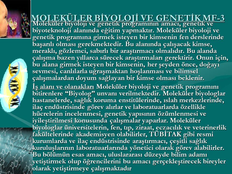 MOLEKÜLER BİYOLOJİ VE GENETİK MF-3 Moleküler biyoloji ve genetik programının amacı, genetik ve biyoteknoloji alanında eğitim yapmaktır. Moleküler biyo
