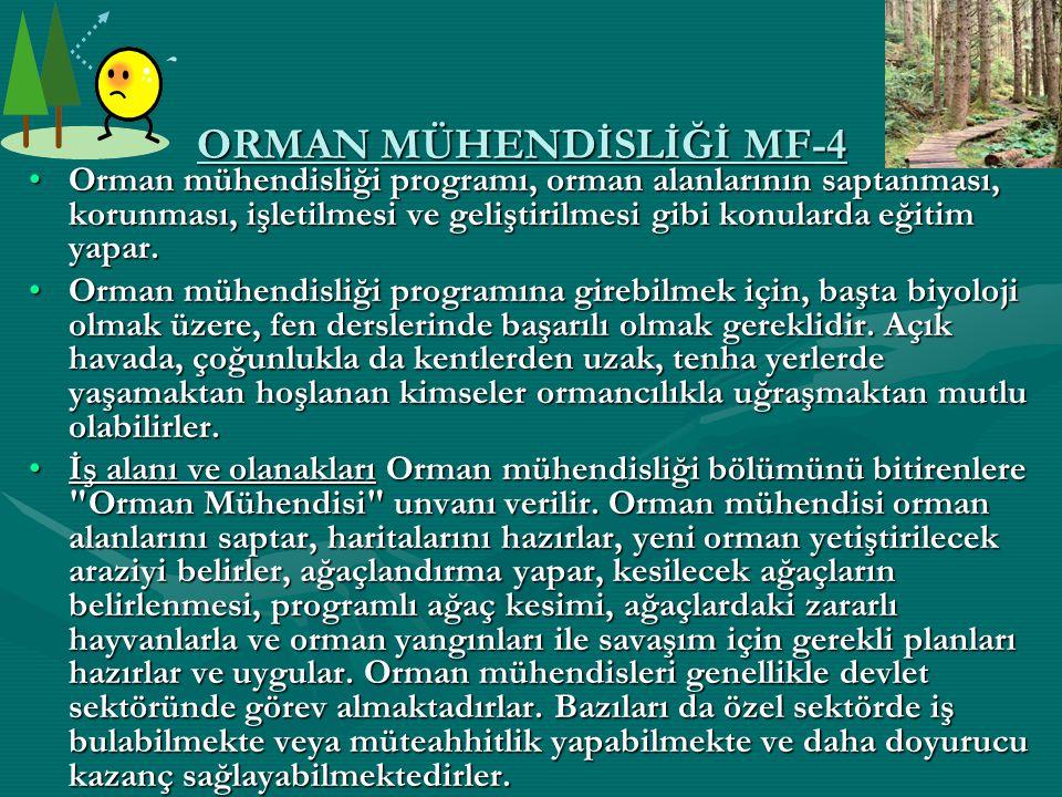 ORMAN MÜHENDİSLİĞİ MF-4 Orman mühendisliği programı, orman alanlarının saptanması, korunması, işletilmesi ve geliştirilmesi gibi konularda eğitim yapa
