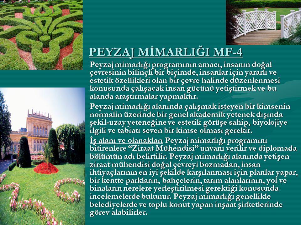 PEYZAJ MİMARLIĞI MF-4 Peyzaj mimarlığı programının amacı, insanın doğal çevresinin bilinçli bir biçimde, insanlar için yararlı ve estetik özellikleri