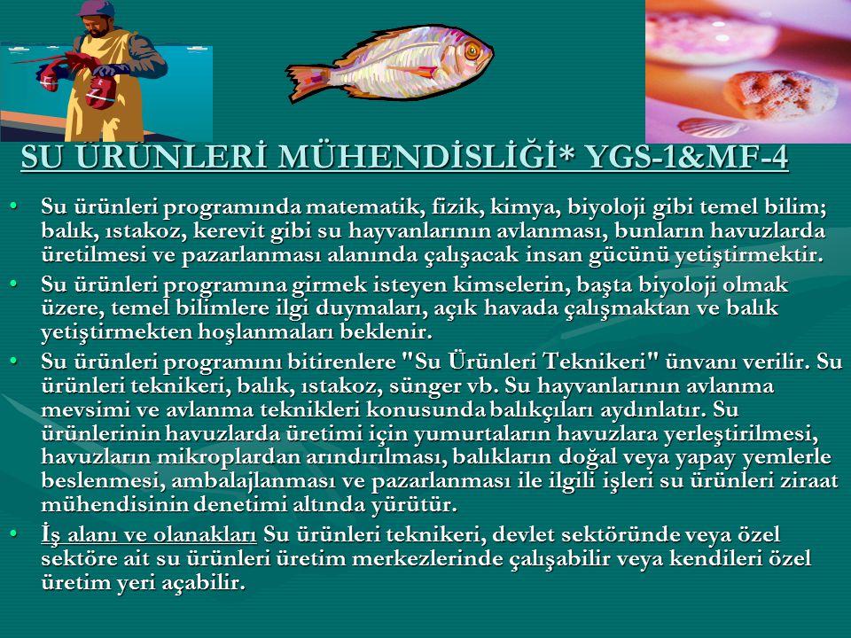 SU ÜRÜNLERİ MÜHENDİSLİĞİ* YGS-1&MF-4 Su ürünleri programında matematik, fizik, kimya, biyoloji gibi temel bilim; balık, ıstakoz, kerevit gibi su hayva