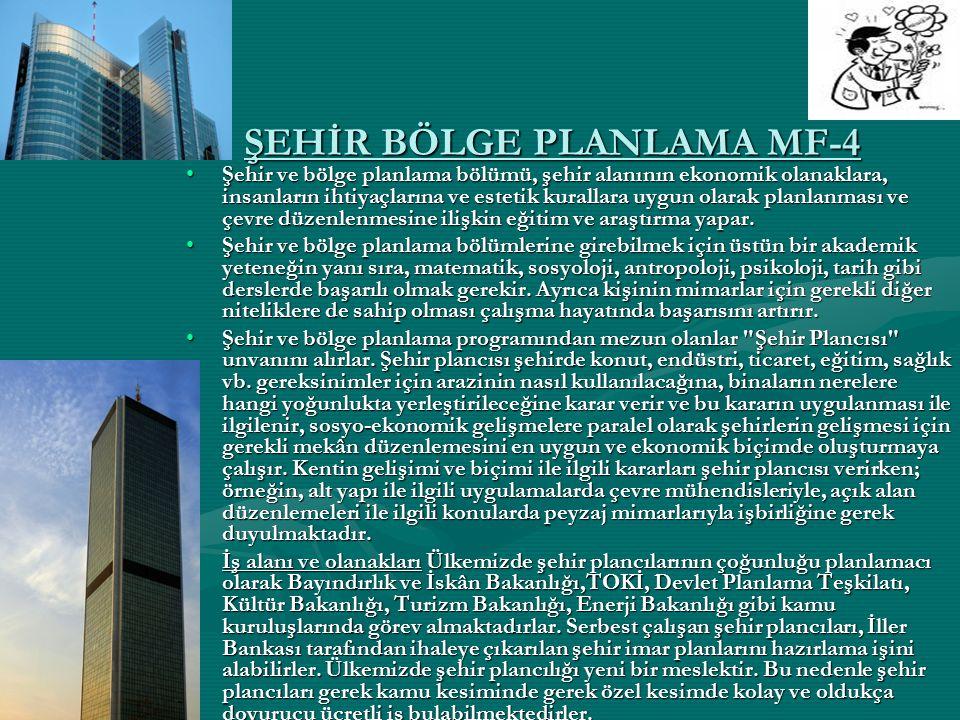 ŞEHİR BÖLGE PLANLAMA MF-4 Şehir ve bölge planlama bölümü, şehir alanının ekonomik olanaklara, insanların ihtiyaçlarına ve estetik kurallara uygun olar