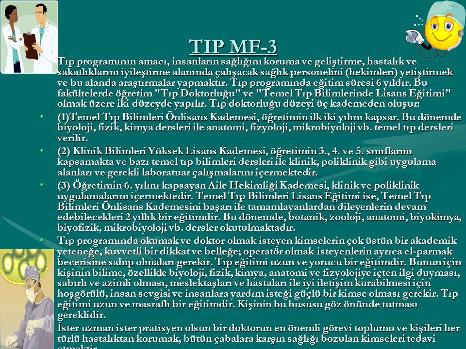 TIP MF-3 Tıp programının amacı, insanların sağlığını koruma ve geliştirme, hastalık ve sakatlıklarını iyileştirme alanında çalışacak sağlık personelin