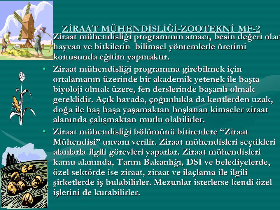 ZİRAAT MÜHENDİSLİĞİ-ZOOTEKNİ MF-2 Ziraat mühendisliği programının amacı, besin değeri olan hayvan ve bitkilerin bilimsel yöntemlerle üretimi konusunda