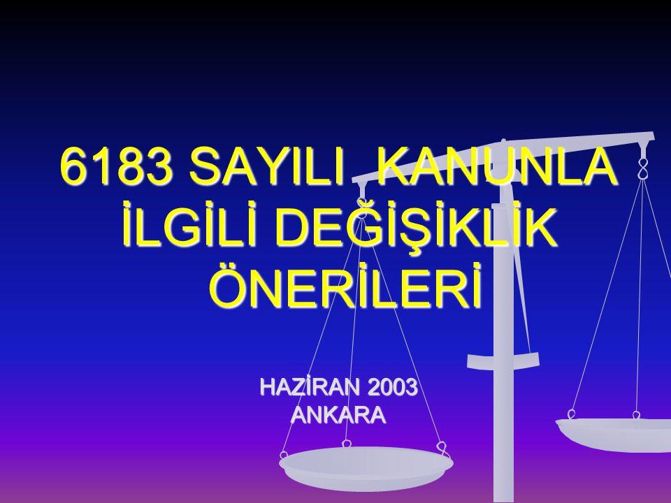6183 SAYILI KANUNLA İLGİLİ DEĞİŞİKLİK ÖNERİLERİ HAZİRAN 2003 ANKARA