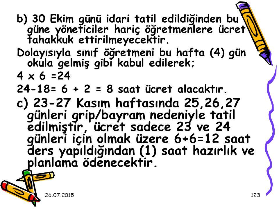 26.07.2015123 b) 30 Ekim günü idari tatil edildiğinden bu güne yöneticiler hariç öğretmenlere ücret tahakkuk ettirilmeyecektir.