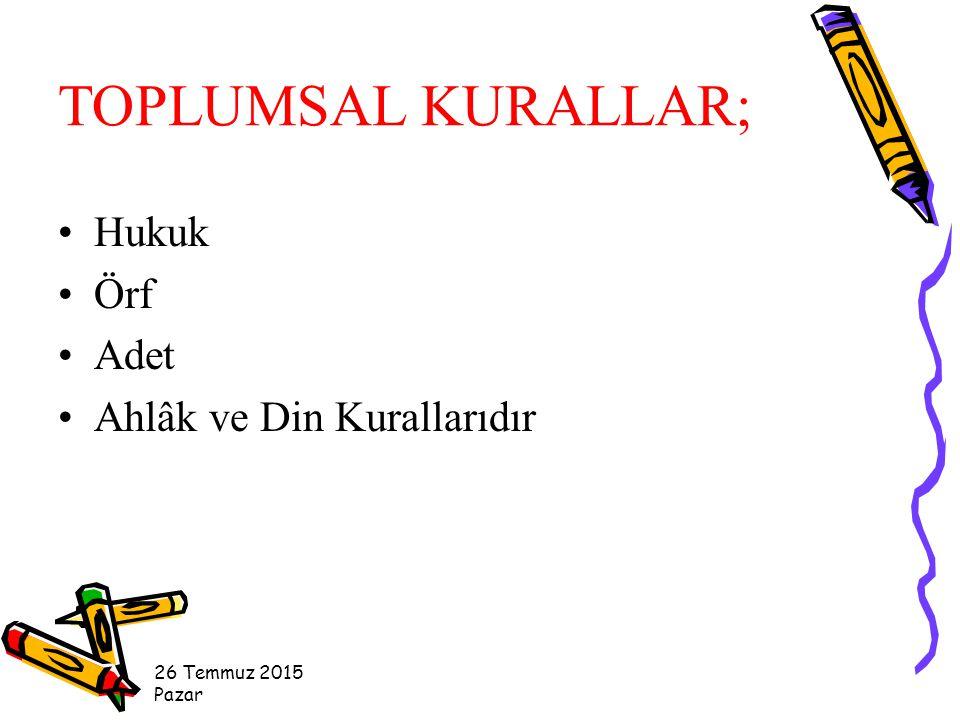 26 Temmuz 2015 Pazar TOPLUMSAL KURALLAR; Hukuk Örf Adet Ahlâk ve Din Kurallarıdır