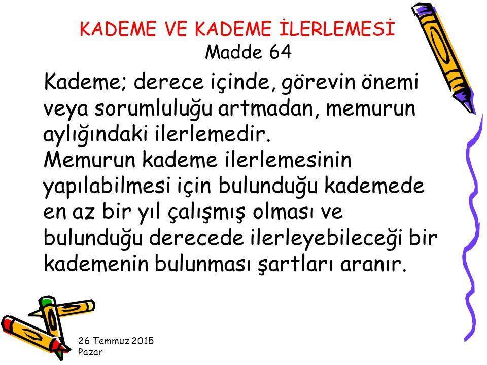 26 Temmuz 2015 Pazar Kademe; derece içinde, görevin önemi veya sorumluluğu artmadan, memurun aylığındaki ilerlemedir.
