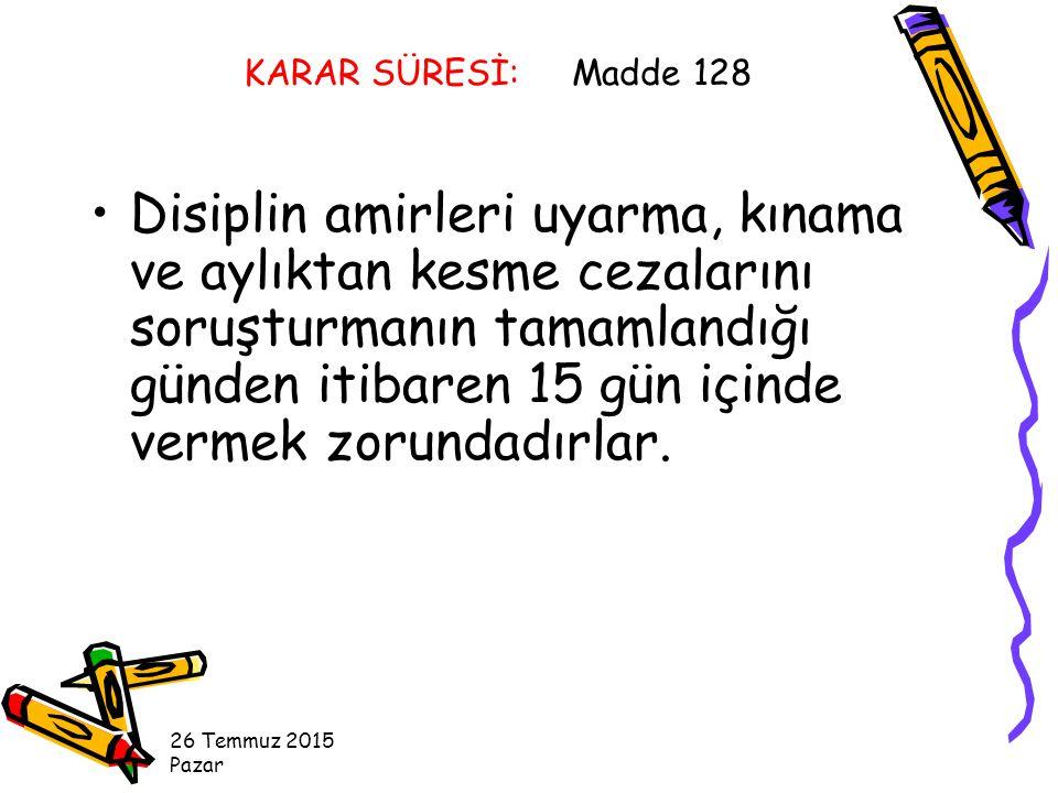 KARAR SÜRESİ: Madde 128 Disiplin amirleri uyarma, kınama ve aylıktan kesme cezalarını soruşturmanın tamamlandığı günden itibaren 15 gün içinde vermek zorundadırlar.