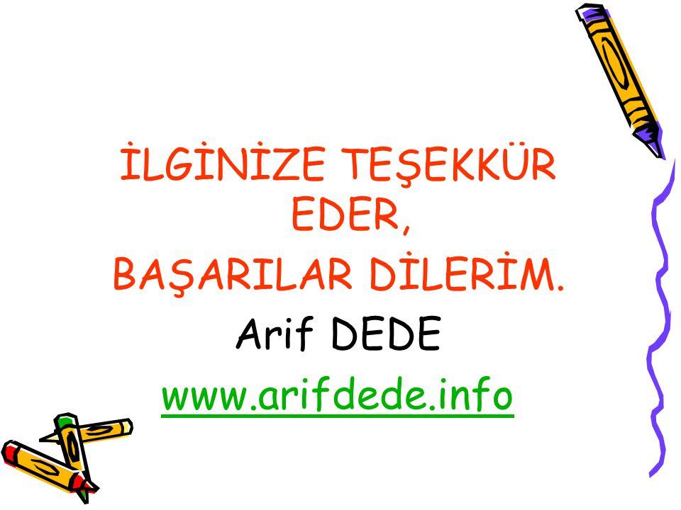 İLGİNİZE TEŞEKKÜR EDER, BAŞARILAR DİLERİM. Arif DEDE www.arifdede.info