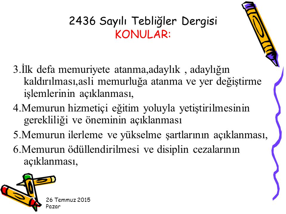 26 Temmuz 2015 Pazar GÜVENLİK: (MADDE:18) Kanunlarda yazılı haller dışında Devlet memurunun memurluğuna son verilmez, aylık ve başka hakları elinden alınamaz.