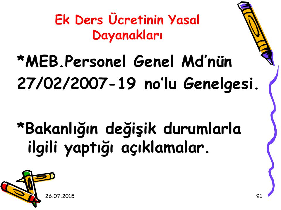 26.07.201591 *MEB.Personel Genel Md'nün 27/02/2007-19 no'lu Genelgesi.