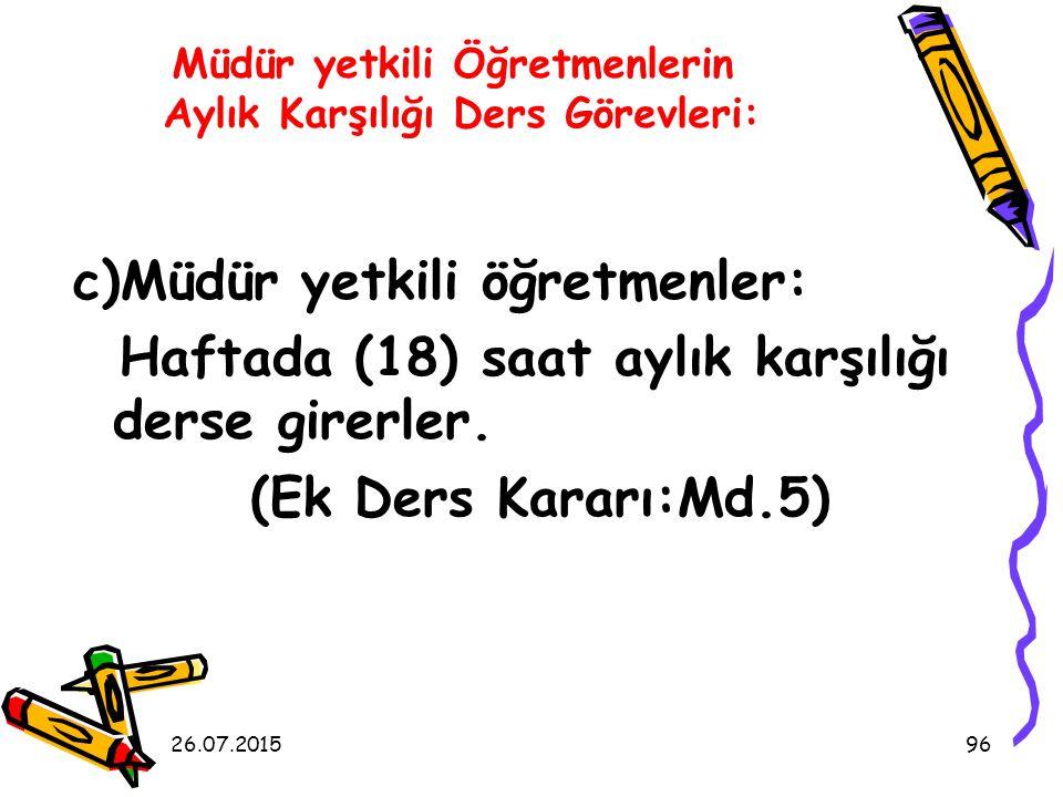 26.07.201596 c)Müdür yetkili öğretmenler: Haftada (18) saat aylık karşılığı derse girerler.