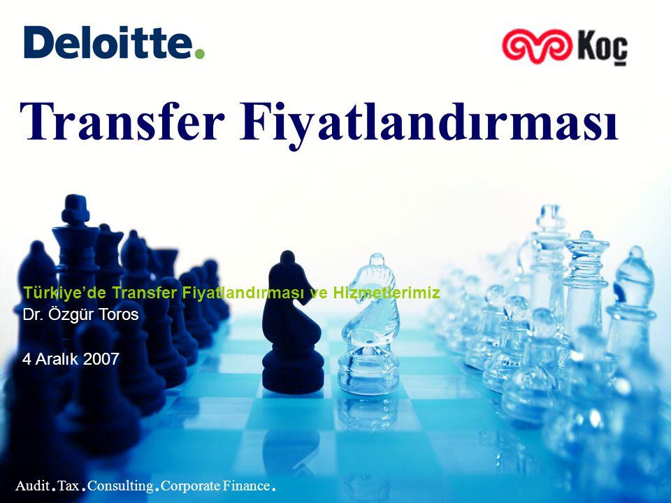 ©2007 Deloitte Türkiye Koç Holding - Türkiye de Transfer Fiyatlandırması 22 Peşin Fiyat Anlaşması Mükellefin ilişkili kişilerle yaptığı işlemlere ilişkin olarak belirleyeceği yöntem konusunda İdare ile anlaşması.
