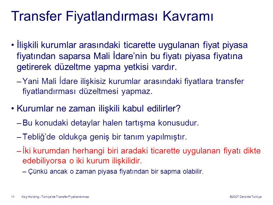 ©2007 Deloitte Türkiye Koç Holding - Türkiye'de Transfer Fiyatlandırması 11 Transfer Fiyatlandırması Kavramı İlişkili kurumlar arasındaki ticarette uy