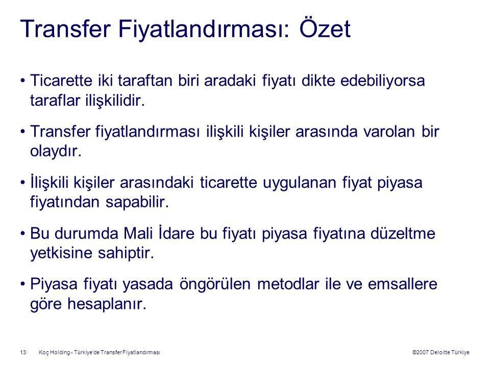 ©2007 Deloitte Türkiye Koç Holding - Türkiye'de Transfer Fiyatlandırması 13 Transfer Fiyatlandırması: Özet Ticarette iki taraftan biri aradaki fiyatı