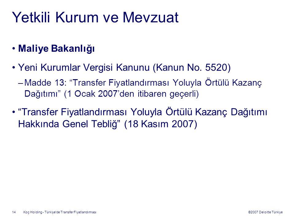 ©2007 Deloitte Türkiye Koç Holding - Türkiye'de Transfer Fiyatlandırması 14 Yetkili Kurum ve Mevzuat Maliye Bakanlığı Yeni Kurumlar Vergisi Kanunu (Ka