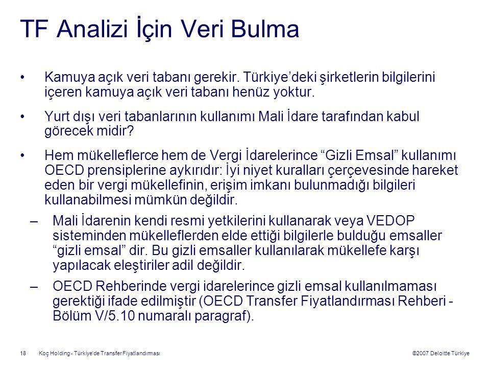 ©2007 Deloitte Türkiye Koç Holding - Türkiye'de Transfer Fiyatlandırması 18 TF Analizi İçin Veri Bulma Kamuya açık veri tabanı gerekir. Türkiye'deki ş